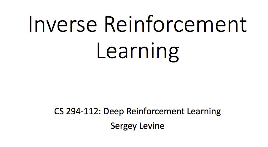 CS 294: Deep Reinforcement Learning:IRL